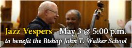 Jazz Vespers - May 3, 2015 to benefit the Bishop John T. Walker School for Boys